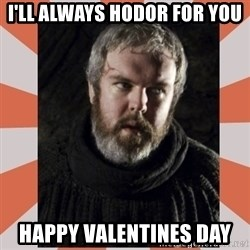 Hodor - I'll Always Hodor for you Happy Valentines Day