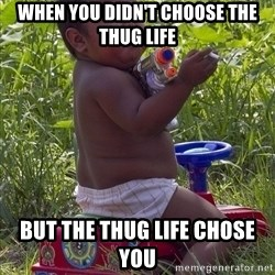 Swagger Baby - When you didn't choose the Thug Life But the Thug Life chose you