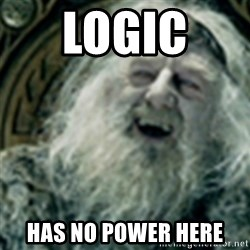 you have no power here - logic  has no power here