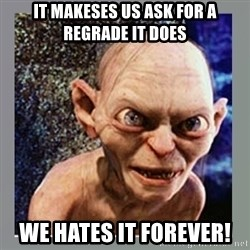 Smeagol - It makeses us ask for a regrade it does We hates it forever!