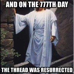 Hell Yeah Jesus - And on the 777th day The thread was resurrected