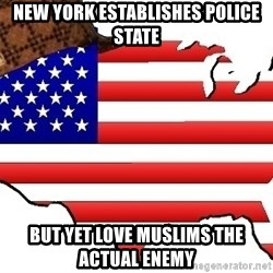 Scumbag America - New York establishes police state But yet love Muslims the actual enemy