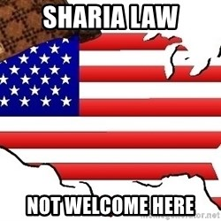 Scumbag America - sharia law not welcome here