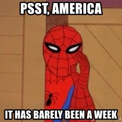 Spidermanwhisper - Psst, America It has barely been a week