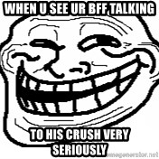 You Mad Bro - When u see ur bff talking to his crush very seriously
