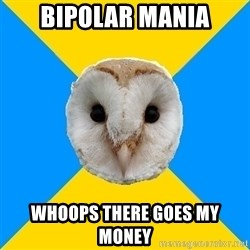 Bipolar Owl - bipolar mania whoops there goes my money