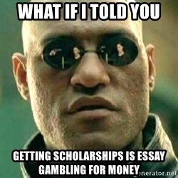 what if i told you matri - What if I told you Getting scholarships is essay gambling for money