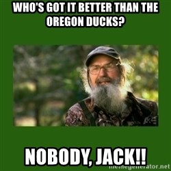Si Robertson - Who's Got It Better Than the Oregon Ducks?  Nobody, Jack!!