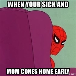 Suspicious Spiderman - When your sick and  Mom cones home early