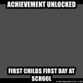 Achievement Unlocked - Achievement Unlocked First childs first day at school