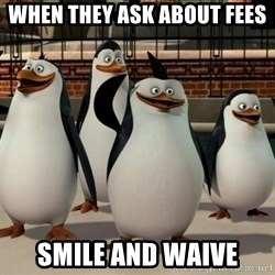 Madagascar Penguin - When they ask about fees Smile and Waive