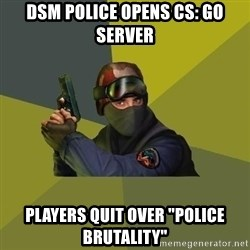 "Counter Strike - DSM Police opens CS: GO server Players quit over ""Police Brutality"""