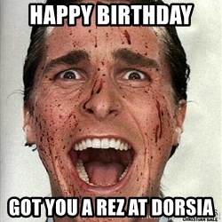 american psycho - Happy Birthday  Got you a Rez at Dorsia