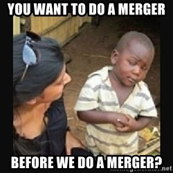 African little boy - You want to do a merger Before we do a merger?