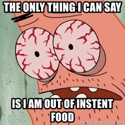 Patrick - the only thing i can say  is i am out of instent food