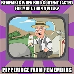 Pepperidge Farm Remembers FG - Remember when raid content lasted for more than a week? Pepperidge Farm remembers