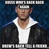 Eminem - Guess who's back back again Drew's back tell a friend