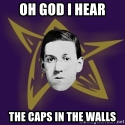 advice lovecraft  - oh god i hear the caps in the walls