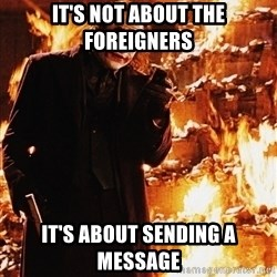 It's about sending a message - It's not about the foreigners it's about sending a message