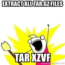x all the y - Extract all tar.gz files tar xzvf