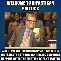 drew carey - Welcome to bipartisan politics Where we fail to critically and sincerely investigate both big candidates and what happens after the election doesn't matter