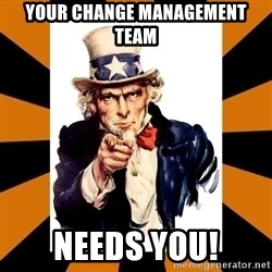 Uncle sam wants you! - Your Change Management Team Needs you!
