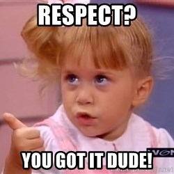 thumbs up - Respect? You got it dude!