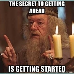 dumbledore fingers - The secret to getting ahead is getting started
