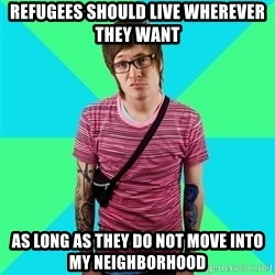 Disingenuous Liberal - refugees should live wherever they want as long as they do not move into my neighborhood
