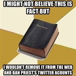 Denial Bible - I might not believe this is fact but  I wouldn't remove it from the web and ban priest's twitter acounts