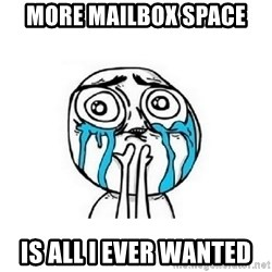 crying - More mailbox space is all I ever wanted
