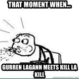 Cereal Guy Spit - that moment when... gurren lagann meets kill la kill