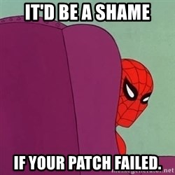 Suspicious Spiderman - IT'D BE A SHAME IF YOUR PATCH FAILED.