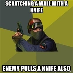 Counter Strike - scratching a wall with a knife enemy pulls a knife also