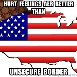 Scumbag America - Hurt  feelings  aer  better  than Unsecure  border