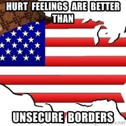 Scumbag America - Hurt  feelings  are  better  than Unsecure  borders