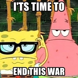 Serious Spongebob - i'ts time to END THIS WAR