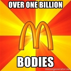 Maccas Meme - Over one billion  Bodies