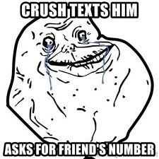 forever alone 2 - Crush texts him asks for friend's number