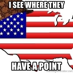 Scumbag America - I see where they have a point