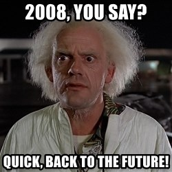 Back To The Future Doctor - 2008, you say? Quick, back to the future!