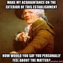 Joseph Ducreux - Make my acquaintance on the exterior of this establishment  How would you say you personally feel about the matter?
