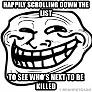Troll Face in RUSSIA! - Happily scrolling down the list to see who's next to be killed