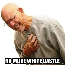 Right In The Childhood Man -  no more white castle