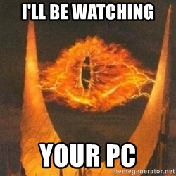 Eye of Sauron - I'll be watching your pc