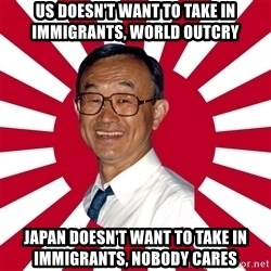 Crazy Perverted Japanese Businessman - US doesn't want to take in immigrants, world outcry Japan doesn't want to take in immigrants, nobody cares