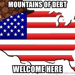Scumbag America - mountains of debt welcome here