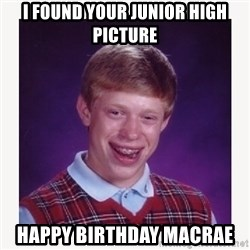 nerdy kid lolz - I found your junior high picture  Happy birthday macrae