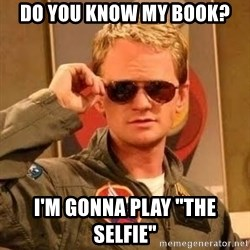 """Barney Stinson - Do you know my book? I'm gonna play """"The Selfie"""""""
