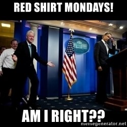 Inappropriate Timing Bill Clinton - RED SHIRT MONDAYS! AM I RIGHT??
